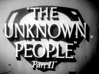 Superman Tv Show - The Unknown People Pt.  2