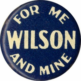 1916 Election Woodrow Wilson For Me And Mine Reelection Slogan Button (6968)