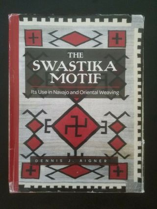 The Swastika Motif: Its Use In Navajo And Oriental Weaving,  By Dennis J.  Aigner