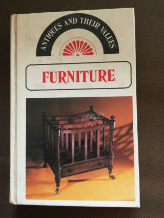 """1976 """" Antiques And Their Values - Furniture """" Illustrated Hardbook Book"""